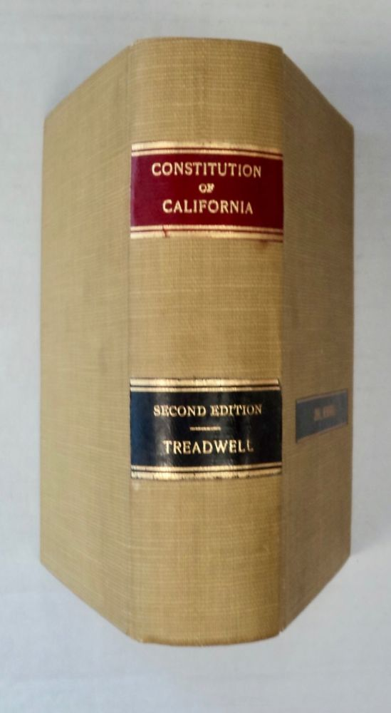 The Constitution of the State of California: Adopted in Convention, at Sacramento, March 3, 1879, Ratified by a Vote of the People, May 7, 1879. Edward F. TREADWELL, LL B., of the San Francisco Bar.