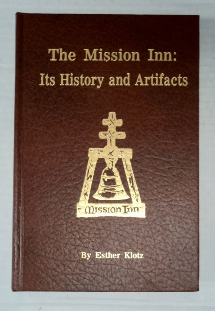 The Mission Inn: Its History and Artifacts. Esther KLOTZ.