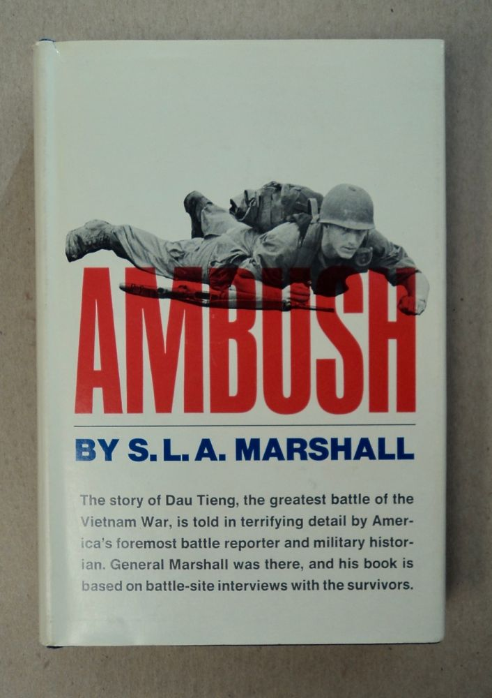 Ambush: The Battle of Dau Tieng, Also Called the Battle of Dong Minh Chau, War Zone C, Operation Attleboro, and Other Deadfalls in South Vietnam. S. L. A. MARSHALL.