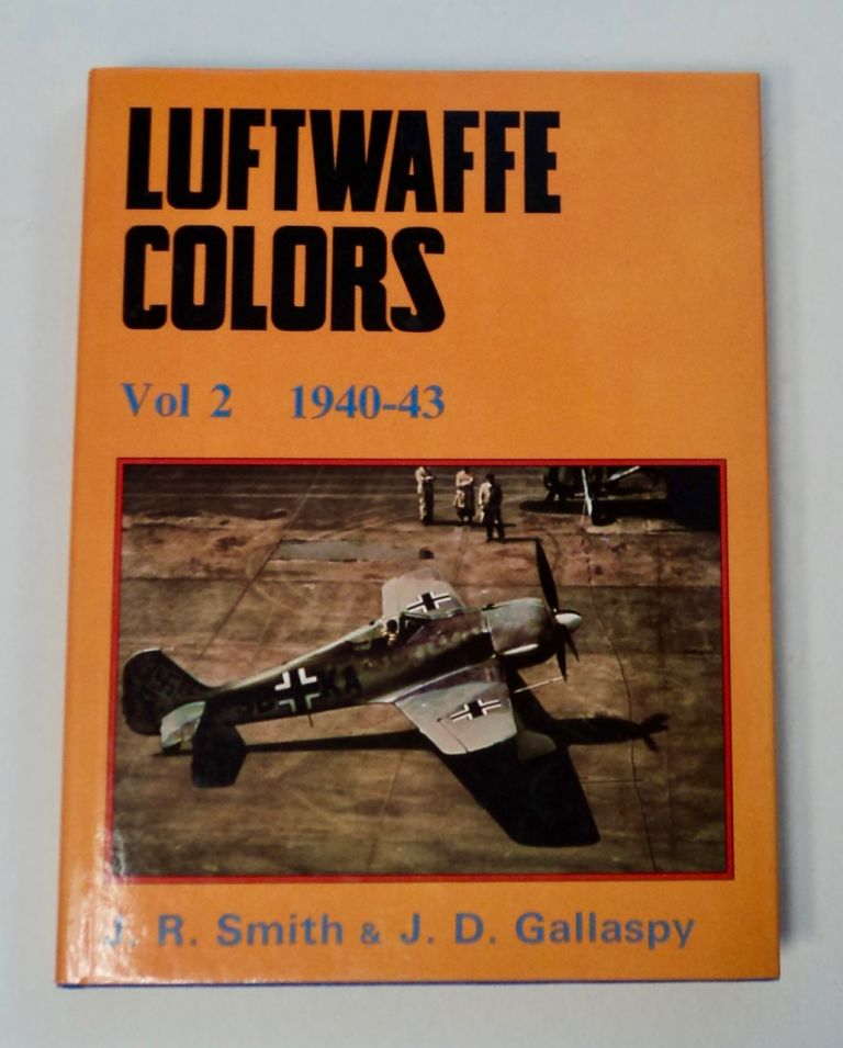 Luftwaffe Colors, Volume 2: 1940-43. J. R. AND J. D. Gallaspy SMITH.