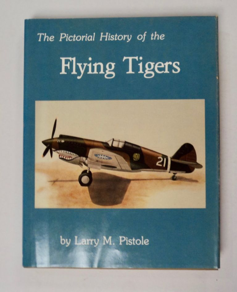 The Pictorial History of the Flying Tigers. Larry M. PISTOLE.