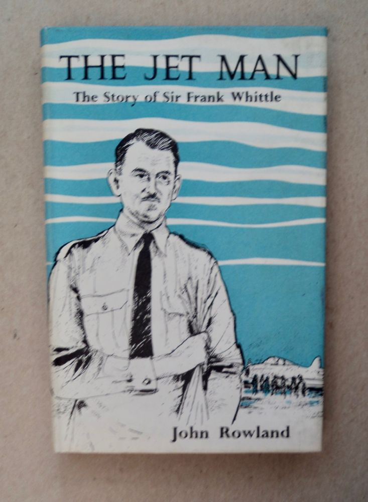 The Jet Man: The Story of Sir Frank Whittle. John ROWLAND.