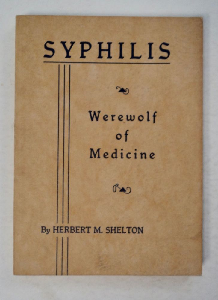 Syphilis: Is It a Mischievous Myth or a Malignant Monster (cover title: Syphilis, Werewolf of Medicine). Herbert M. SHELTON.