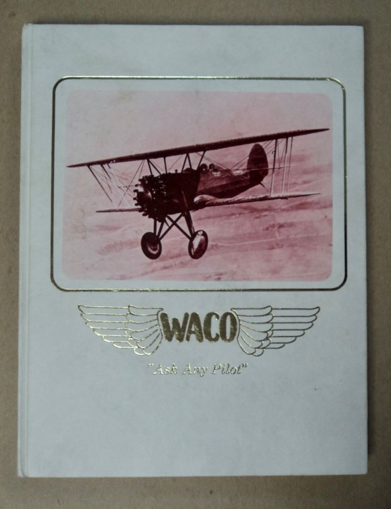 """Waco Airplanes, """"Ask Any Pilot"""": The Authentic History of Waco Airplanes and the Biographies of the Founders, Clayton J. Brukner and Elwood J. """"Sam"""" Junkin. Raymond W. BRANDLY."""