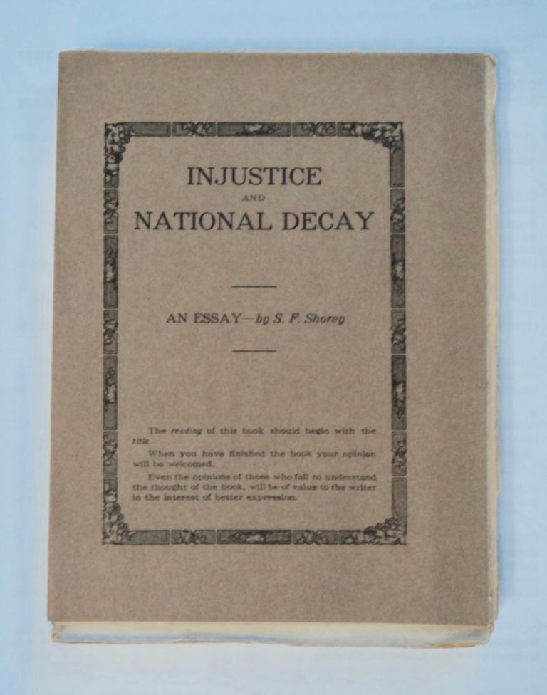 Injustice and National Decay: An Essay. S. F. SHOREY.