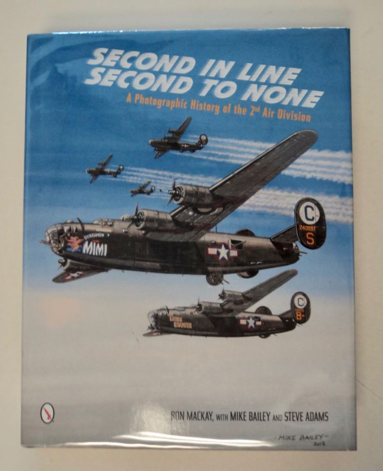 Second in Line, Second to None: A Photographic History of the 2nd Air Division. Ron MACKAY, Mike Bailey, Steve Adams.