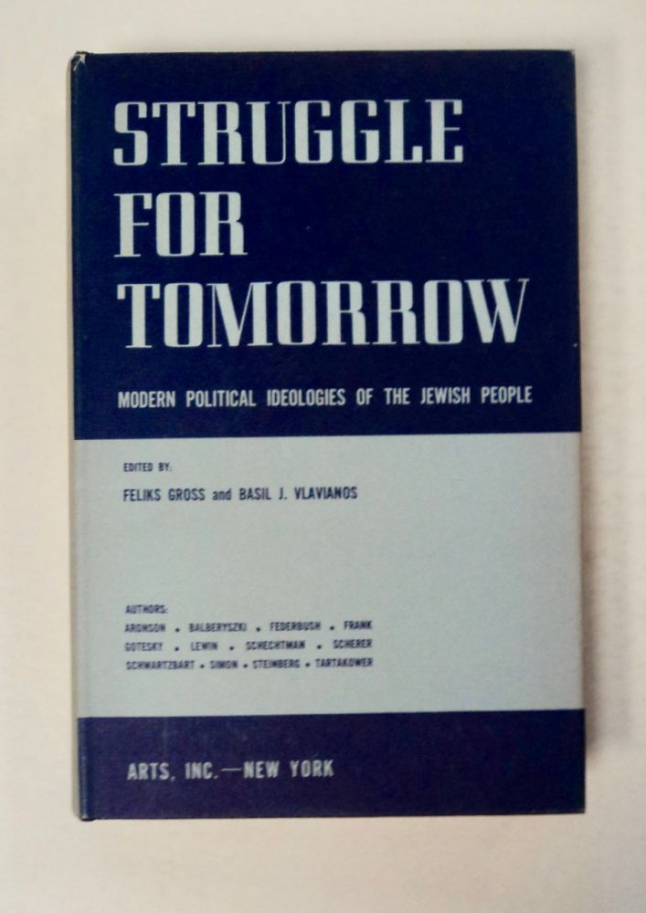 Struggle for Tomorrow: Modern Political Ideologies of the Jewish People. Feliks GROSS, eds Basil J. Vlavianos.