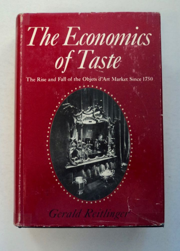 The Economics of Taste: The Rise and Fall of the Objets d'Art Market since 1750. Gerald REITLINGER.