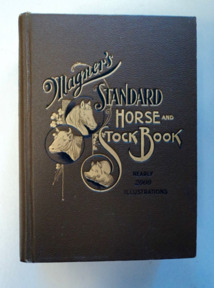 Magner's Standard Horse and Stock Book: A Complete Pictorial Encyclopedia of Practical Reference for Horse and Stock Owners. D. MAGNER.