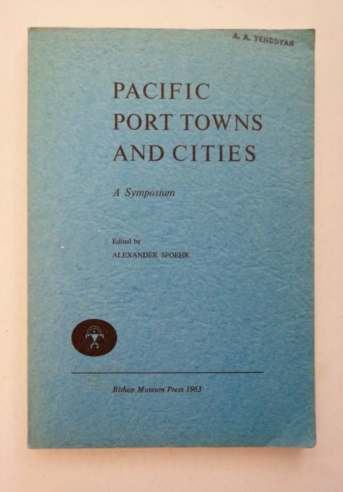 Pacific Port Towns and Cities: A Symposium. Alexander SPOEHR, ed.