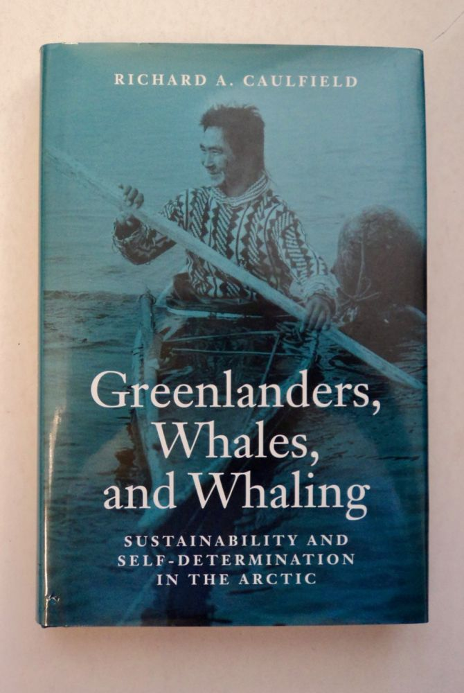 Greenlanders, Whales, and Whaling: Sustainability and Self-Determination in the Arctic. Richard A. CAULFIELD.