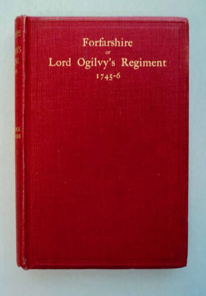 The Muster Roll of the Forfarshire or Lord Ogilvy's Regiment Raised on Behalf of the Royal House of Stuart in 1745-6: With Biographical Sketches. Alexander MACKINTOSH.