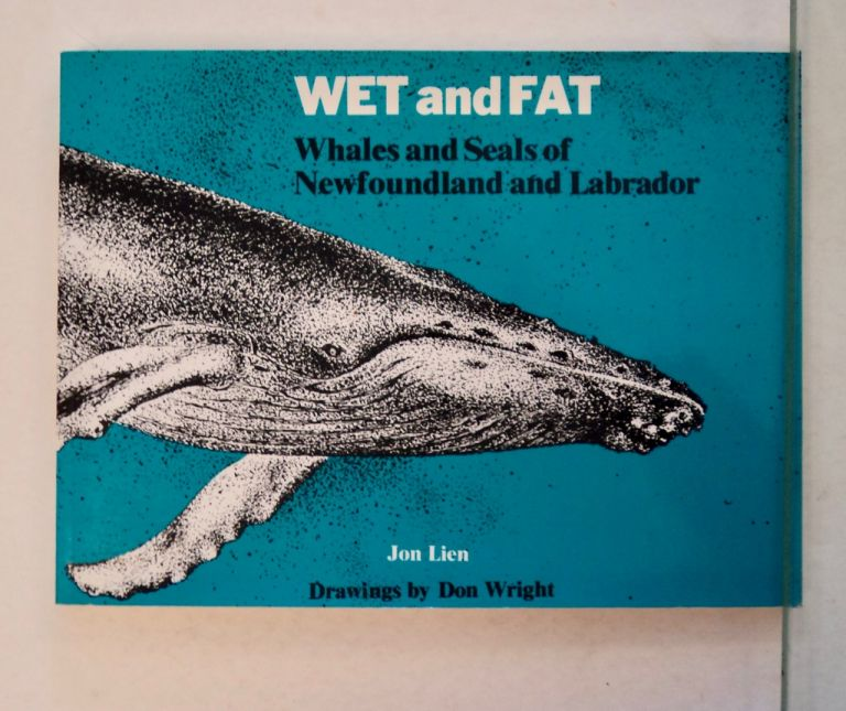 Wet and Fat: Whales and Seals of Newfoundland and Labrador. Jon LIEN.