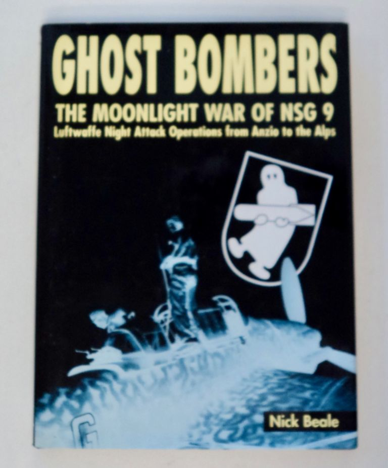 Ghost Bombers: The Moonlight War of NSG 9: Luftwafe Night Attack Operations from Anzio to the Alps. Nick BEALE.