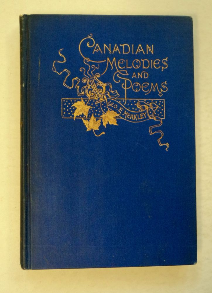 Canadian Melodies and Poems. George E. MERKLEY.