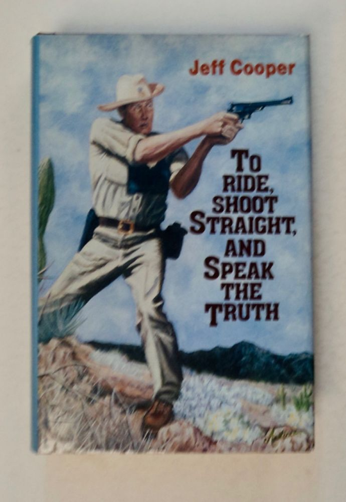 To Ride, Shoot Straight, and Speak the Truth. Jeff COOPER.