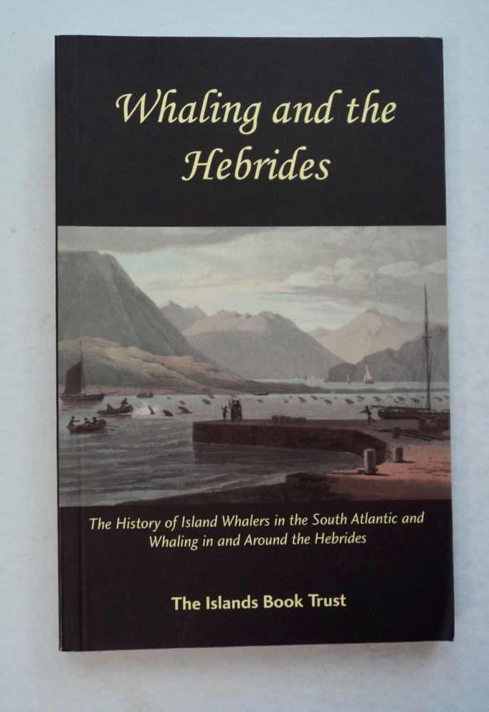 Whaling and the Hebrides: The History of Island Whalers in the South Atlantic and Whaling in and around the Hebrides: The Proceedings of a Three-Day Conference Held in Harris, 16th - 18th August 2007. Malcolm ARCHIBALD.