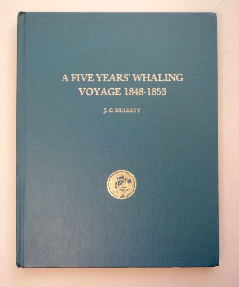 A Five Years' Whaling Voyage 1848-1853. J. C. MULLETT.