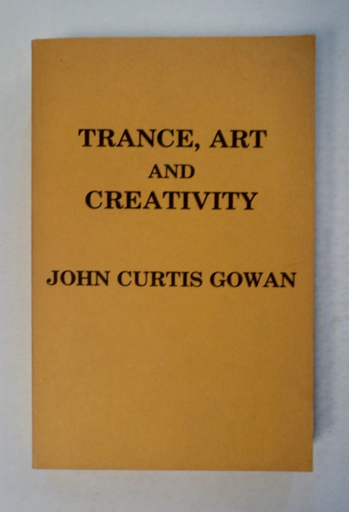 Trance, Art and Creativity: A Psychological Analysis of the Relationship between the Individual Ego and the Numinous Element in Three Modes: Prototaxic, Parataxic, and Syntaxic. John Curtis GOWAN.
