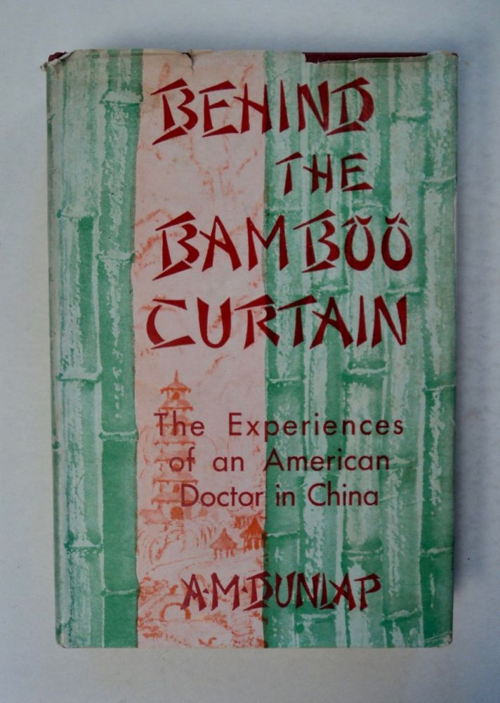 Behind the Bamboo Curtain: The Experiences of an American Doctor in China. A. M. DUNLAP, M. D.