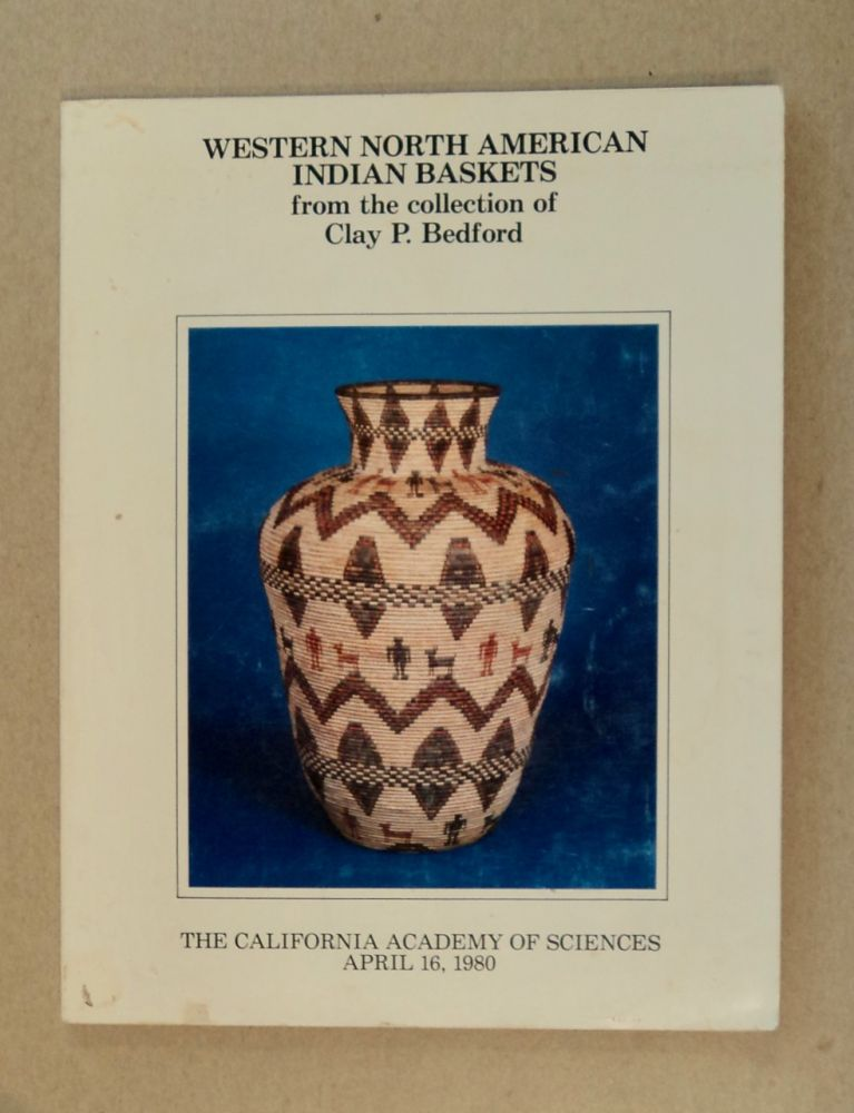 An Exhibition of Western North American Indian Baskets from the Collection of Clay P. Bedford at the California Academy of Sciences, Golden Gate Park, San Francisco, California, April 16, 1980. Clay P. BEDFORD.