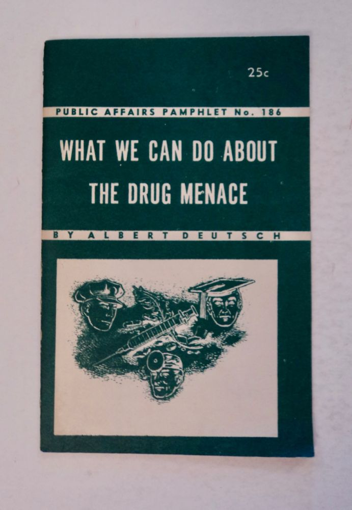 What We Can Do about the Drug Menace. Albert DEUTSCH.