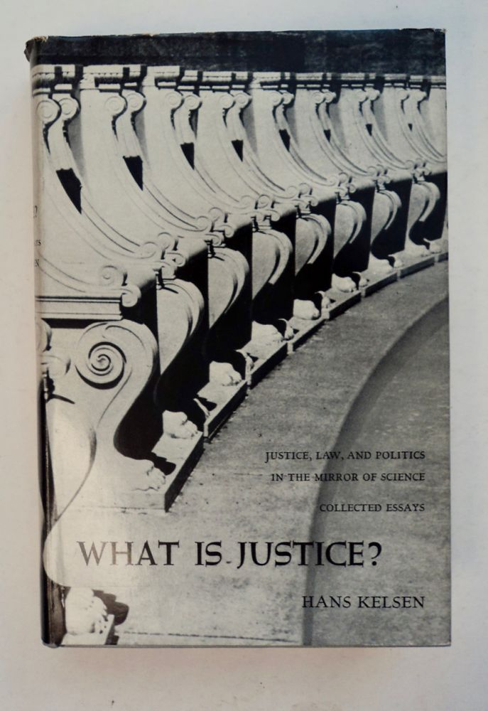 What Is Justice? Justice, Law, anad Politics in the Mirror of Science: Collected Essays. Hans KELSEN.