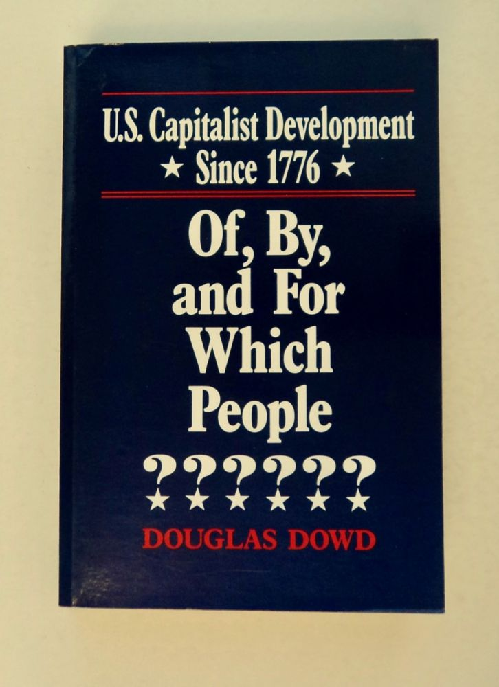 U.S. Capitalist Development since 1776: Of, by, and for Which People. Douglas DOWD.