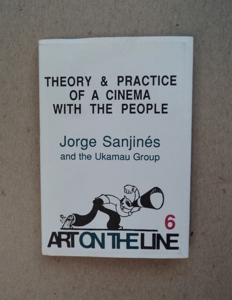 Theory and Practice of a Cinema with the People. Jorge SANJINÉS, the Ukamau Group.