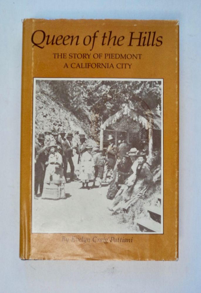 Queen of the Hills: The Story of Piedmont, a California City. Evelyn Craig PATTIANI.