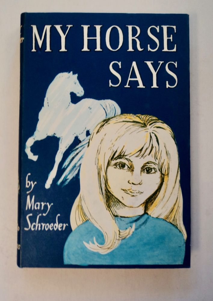My Horse Says. Mary SCHROEDER.