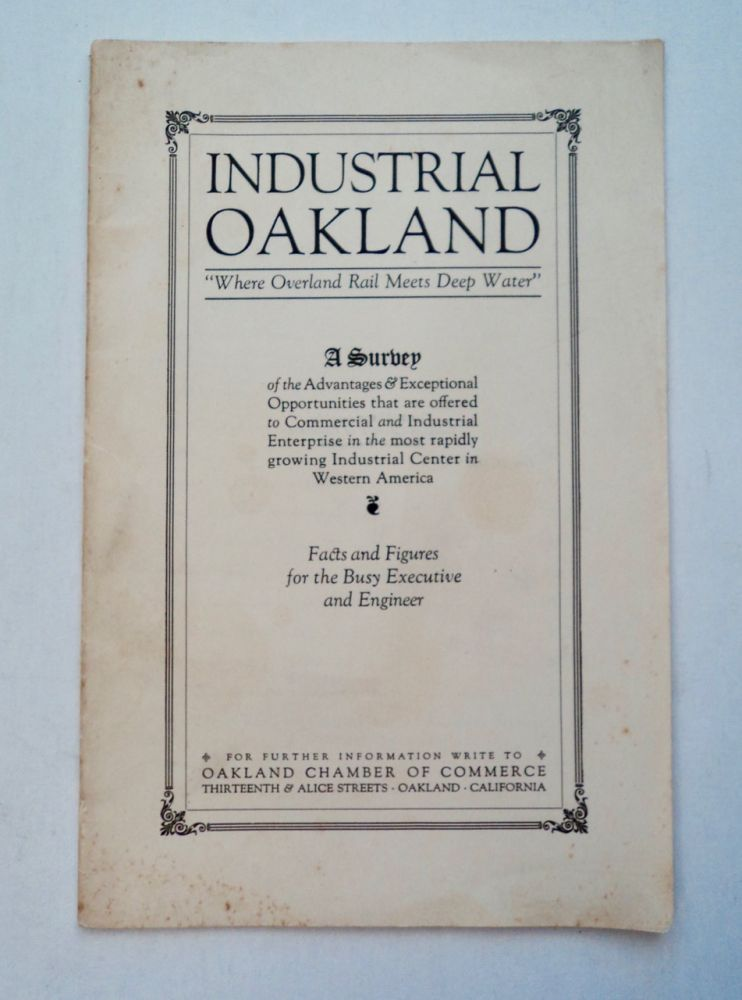 """Industrial Oakland, """"Where Overland Rail Meets Deep Water"""" OAKLAND CHAMBER OF COMMERCE RESEARCH DEPARTMENT."""