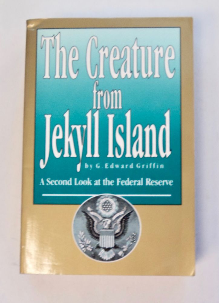 The Creature from Jekyll Island: A Second Look at the Federal Reserve. G. Edward GRIFFIN.