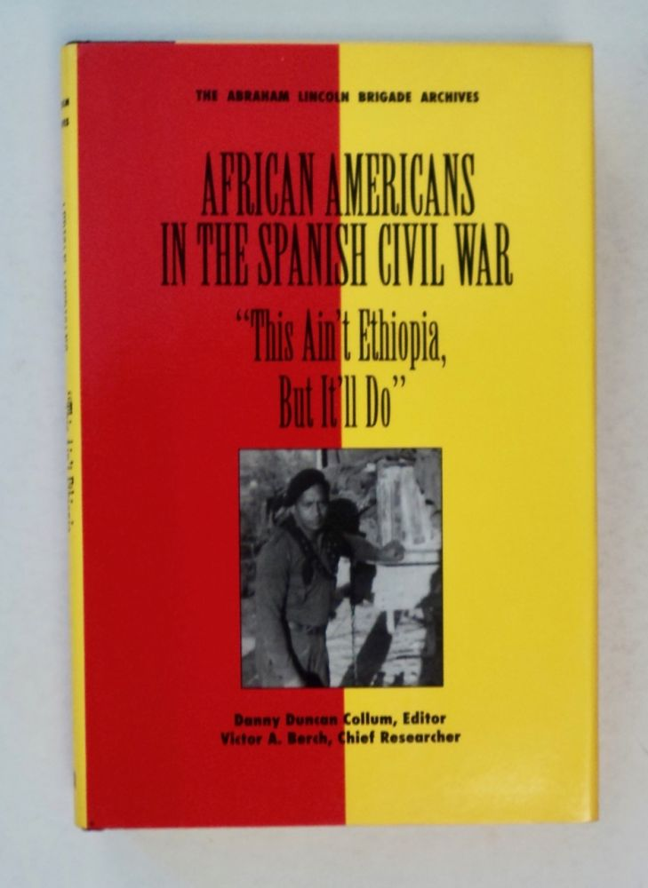 "African Americans in the Spanish Civil War: ""This Ain't Ethiopia, But It'll Do"" Danny Duncan COLLUM, ed."