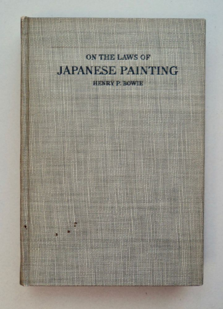 On the Laws of Japanese Painting: An Introduction to the Study of the Art of Japan. Henry P. BOWIE.