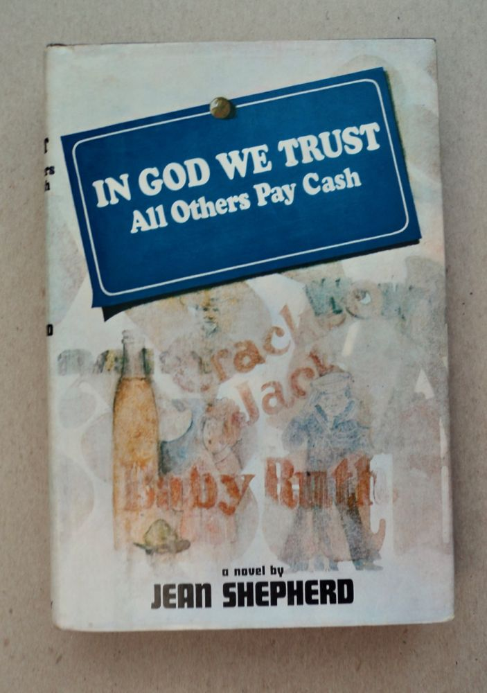In God We Trust, All Others Pay Cash. Jean SHEPHERD.