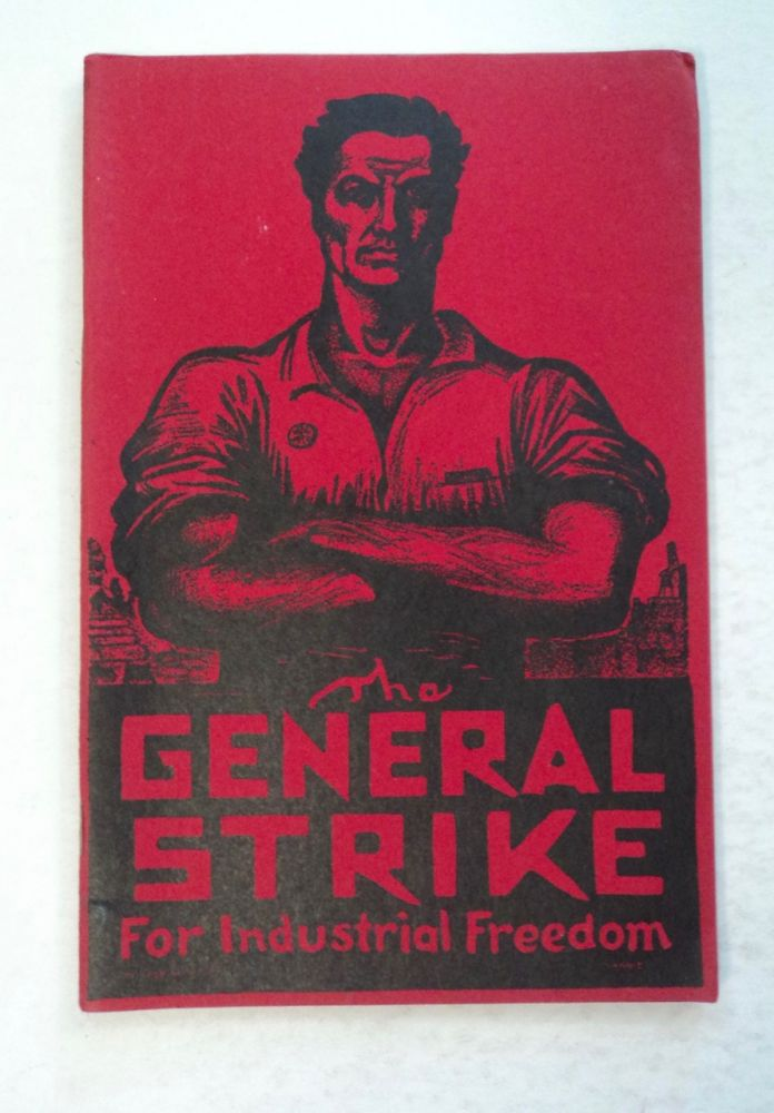 The General Strike for Industrial Freedom. Ralph CHAPLIN.