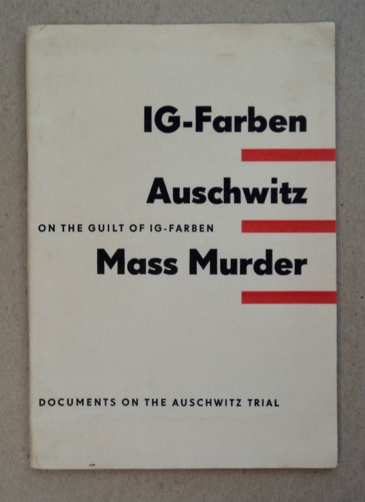 IG-Farben, Auschwitz, Mass Murder: On the Guilt of IG-Farben from the Documents on the Auschwitz Trial. ed WORKING GROUP OF FORMER PRISONERS OF THE AUSCHWITZ CONCENTRATION CAMP OF THE COMMITTEE OF ANTI-FASCIST RESISTANCE FIGHTERS IN THE GERMAN DEMOCRATIC REPUBLIC.