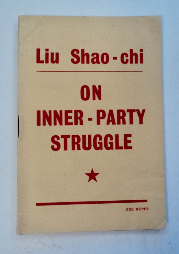 On Inner-Party Struggle: A Lecture Delivered on July 2, 1941, at the Party School for Central China. LIU Shao-chi.