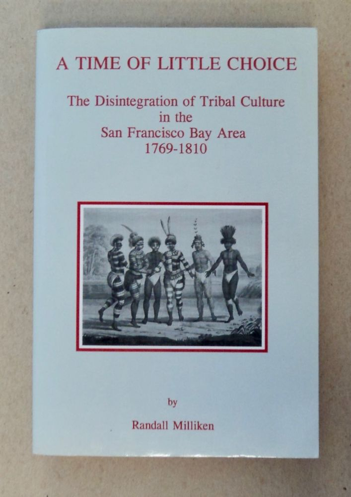 A Time of Little Choice: The Disintegration of Tribal Culture in the San Francisco Bay Area 1769-1810. Randall MILLIKEN.