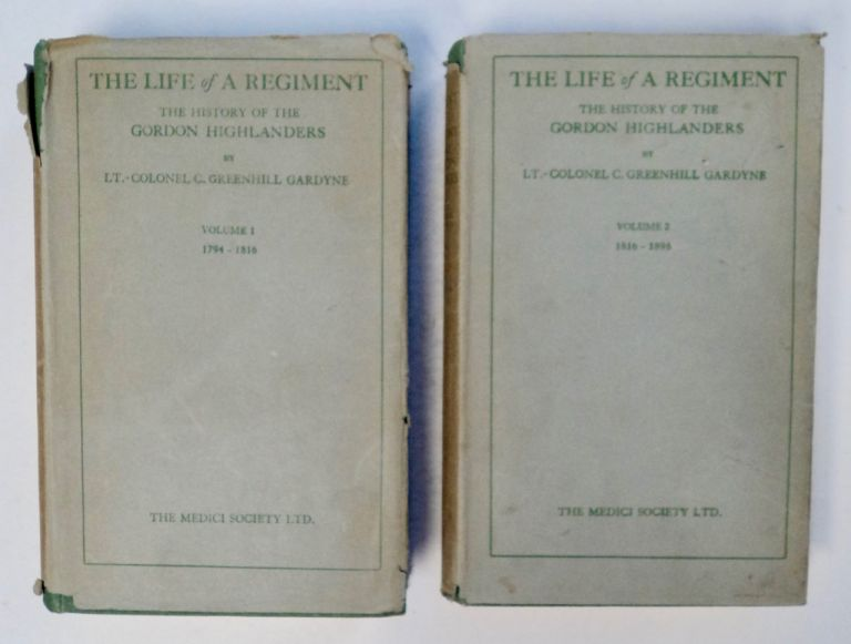 The Life of a Regiment: The History of the Gordon Highlanders from Its Formation in 1794 to 1898. Lt.-Colonel C. Greenhill GARDYNE.