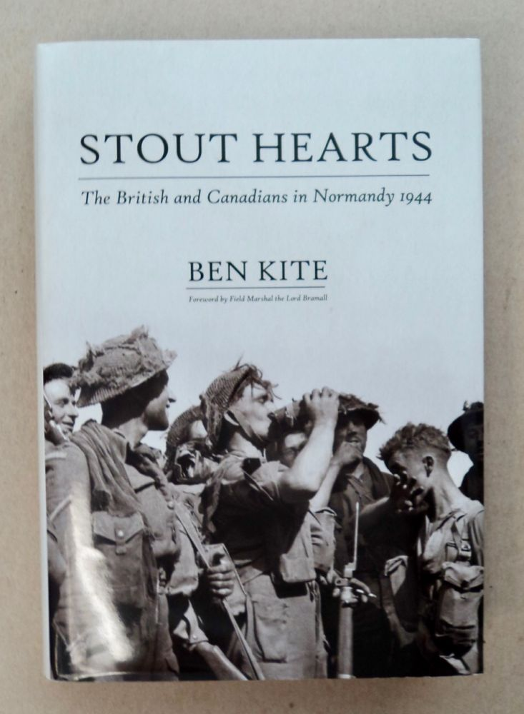 Stout Hearts: The British and Canadians in Normandy 1944. Ben KITE.
