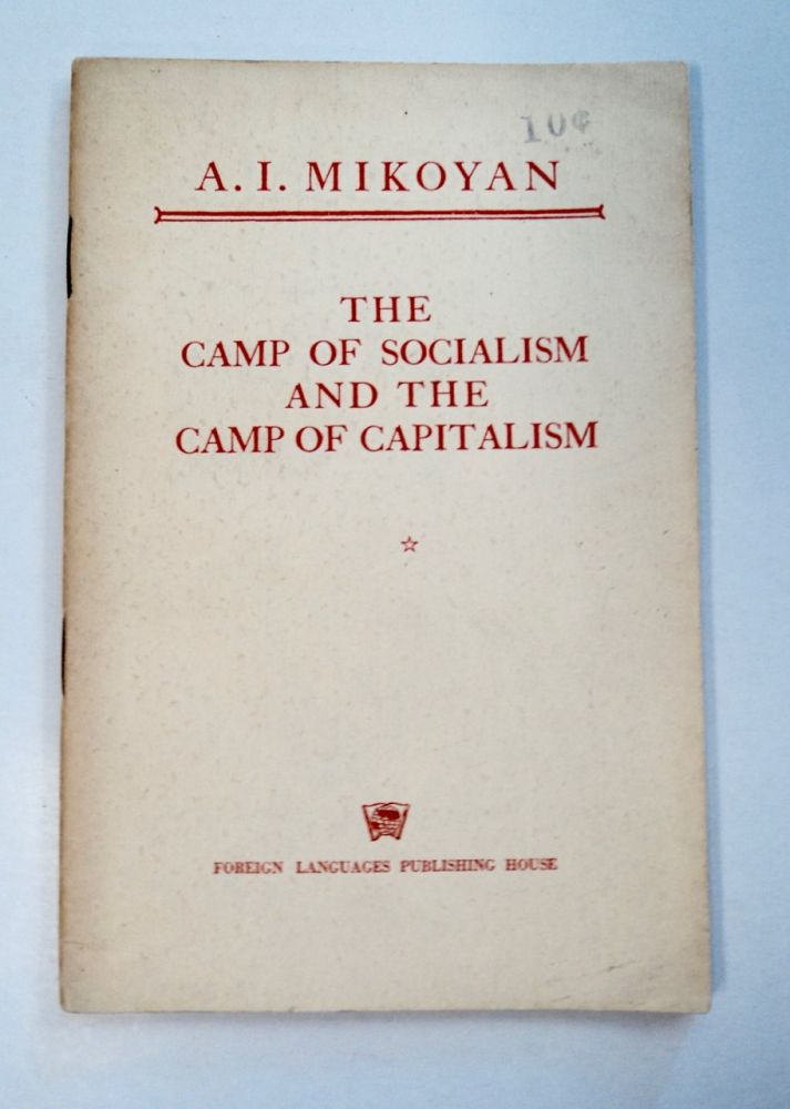 The Camp of Socialism and the Camp of Capitalism: Speech at an Election Meeting in the Erevan-Stalin Electoral District, March 10, 1950. A. MIKOYAN.