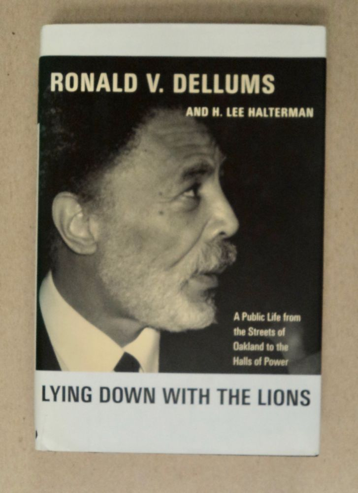 Lying down with the Lions: A Public Life from the Streets of Oakland to the Halls of Power. Ronald V. DELLUMS, Lee Halterman.