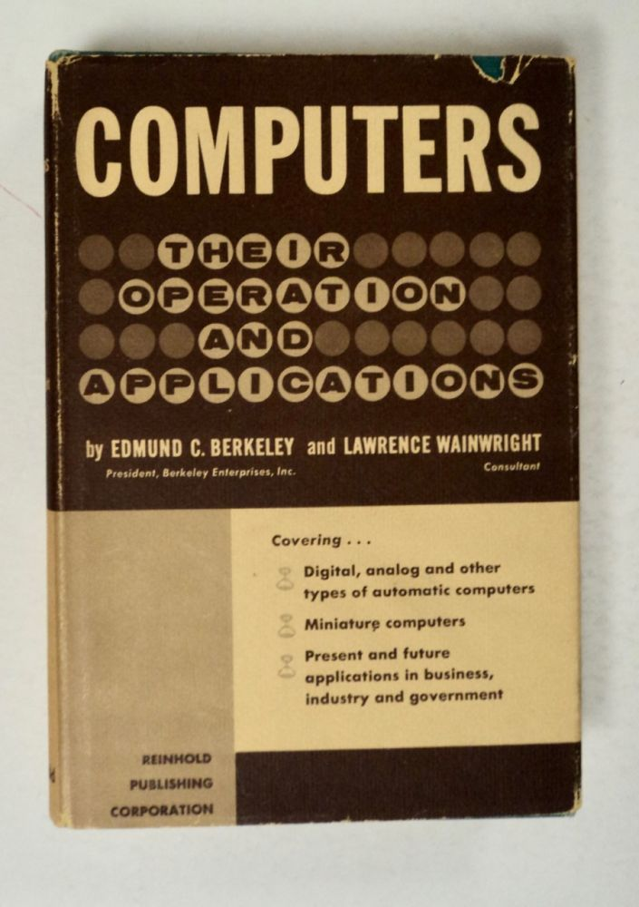 Computers: Their Operation and Applications. Edmund C. BERKELEY, Lawrence Wainwright.