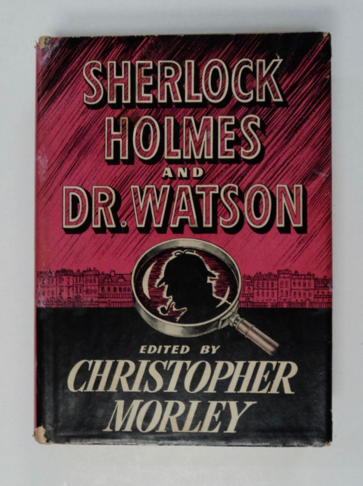 Sherlock Holmes and Dr. Watson: A Textbook of Friendship. Christopher MORLEY, ed.