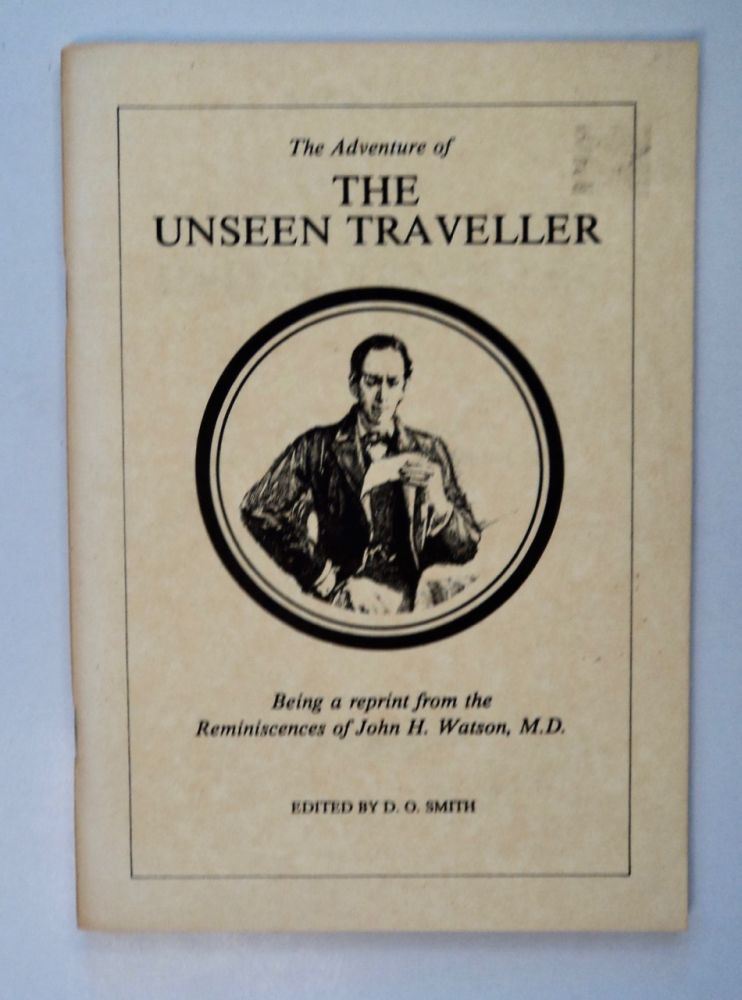 The Adventure of the Unseen Traveller: Being a Reprint from the Reminiscences of John H. Watson, M.D. D. O. SMITH, ed.
