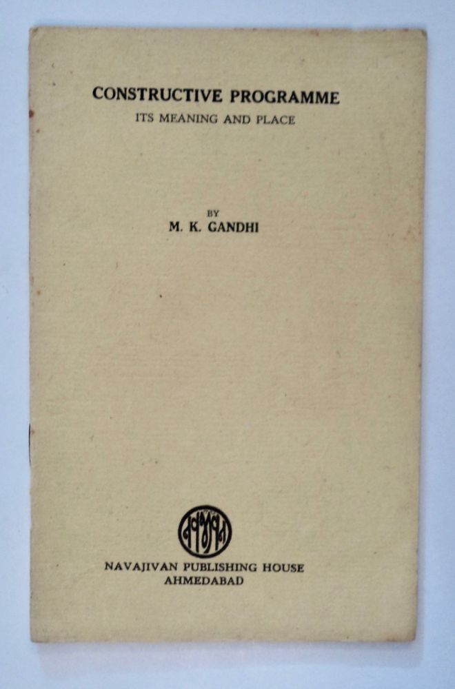 Constructive Programme: Its Meaning and Place. M. K. GANDHI.