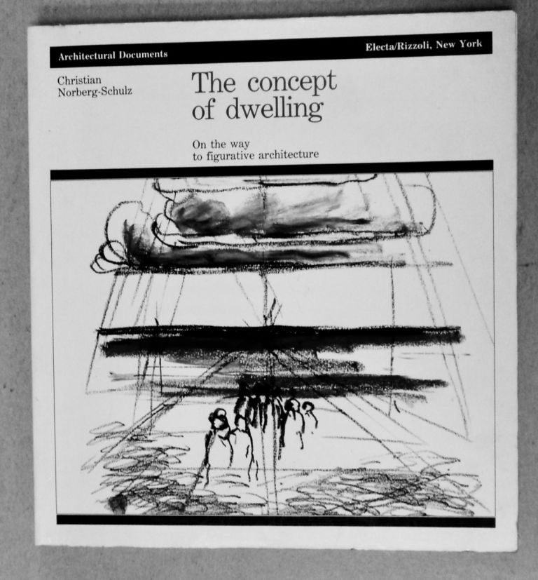 The Concept of Dwelling: On the Way to Figurative Architecture. Christian NORBERG-SCHULZ.