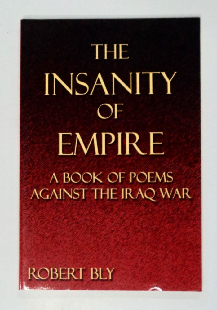 The Insanity of Empire: A Book of Poems against the Iraq War. Robert BLY.